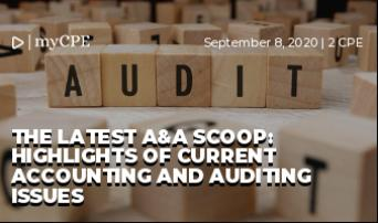 The Latest A&A Scoop: Highlights of Current Accounting and Auditing Issues
