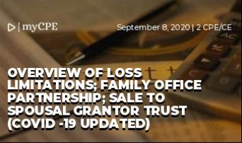 Overview of Loss Limitations; Family Office Partnership; Sale to Spousal Grantor Trust (COVID -19 Updated)