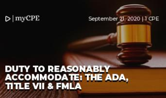 DUTY TO REASONABLY ACCOMMODATE: THE ADA, TITLE VII & FMLA