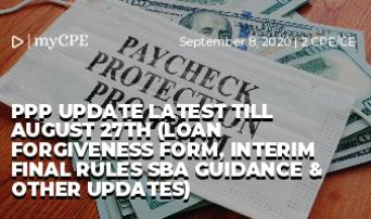 PPP UPDATE LATEST TILL AUGUST 27TH (LOAN FORGIVENESS FORM, INTERIM FINAL RULES SBA GUIDANCE & OTHER UPDATES)