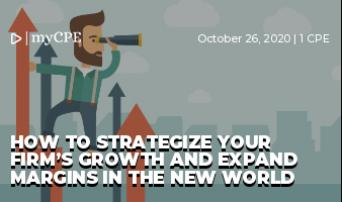 HOW TO STRATEGIZE YOUR FIRM'S GROWTH AND EXPAND MARGINS IN THE NEW WORLD