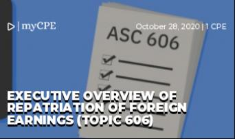 Executive Overview of Repatriation of Foreign Earnings (Topic 606)
