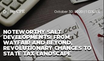 Noteworthy SALT Developments: From Wayfair and beyond, revolutionary changes to state tax landscape