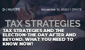 Tax Strategies and the Election-The Day After and Beyond. What you need to know now!