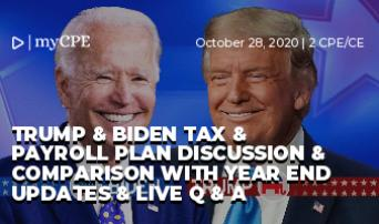 TRUMP & BIDEN TAX & PAYROLL PLAN DISCUSSION & COMPARISON WITH YEAR END UPDATES & LIVE Q & A