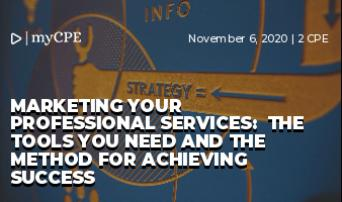 Marketing Your Professional Services:  The Tools you need and the Method for Achieving Success