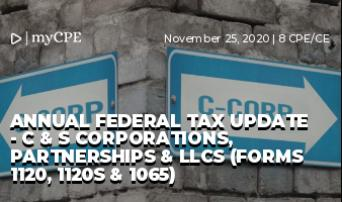 Annual Federal Tax Update - C & S Corporations, Partnerships & LLCs (Forms 1120, 1120S & 1065)