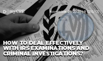 How to deal effectively with IRS Examinations and Criminal Investigations?