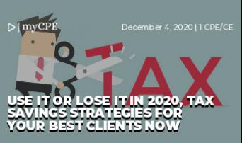 Use it or Lose it in 2020, Tax Savings Strategies for Your Best Clients NOW