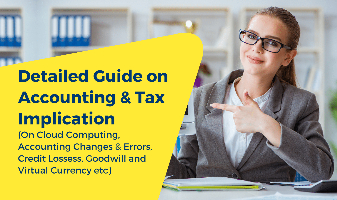 Detailed Guide on Accounting & Tax Implication (On Cloud Computing, Accounting Changes & Errors, Credit Losses, Goodwill and Virtual Currency etc.)
