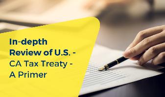 In-depth Review of U.S. - CA Tax Treaty - A Primer