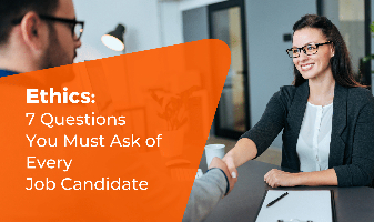Ethics: 7 Questions You Must Ask of Every Job Candidate
