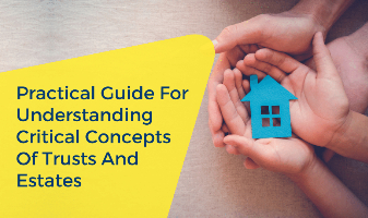 Practical Guide for Understanding Critical Concepts of Trusts and Estates