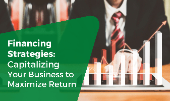 Financing Strategies: Capitalizing Your Business to Maximize Return