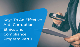 Keys to an Effective Anti-Corruption, Ethics and Compliance Program Part 1
