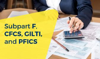 Subpart F, CFCS, GILTI, And PFICS