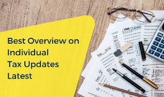 Best Overview on Individual Tax Updates Latest