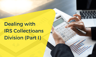 Dealing with IRS Collections Division (Part I)