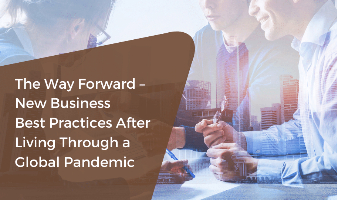 The Way Forward – New Business Best Practices After Living Through a Global Pandemic