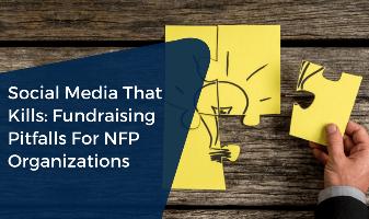 Social Media That Kills: Fundraising Pitfalls For NFP Organizations