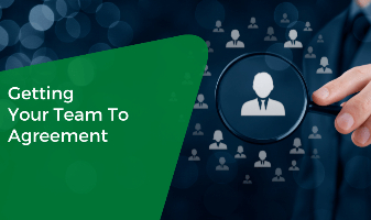 Getting Your Team To Agreement