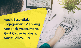 Audit Essentials: Engagement Planning and Risk Assessment, Root Cause Analysis, Audit Follow-up