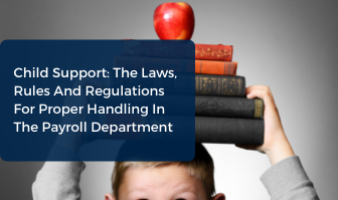 Child Support: The Laws, Rules And Regulations For Proper Handling In The Payroll Department
