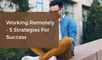 Working Remotely - 5 Strategies For Success