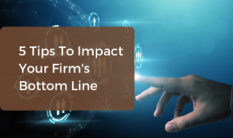 5 Tips To Impact Your Firm's Bottom Line