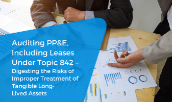 Auditing PP&E, Including Leases Under Topic 842