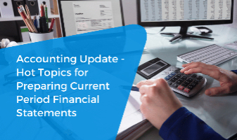 Accounting Update - Hot Topics For Preparing Current Period Financial Statements