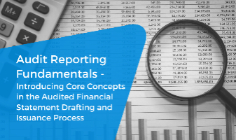 Audit Reporting Fundamentals - Introducing Core Concepts in the Audited Financial Statement Drafting and Issuance Process