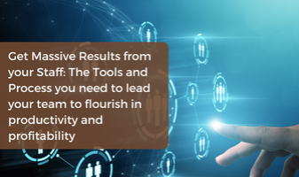 Get Massive Results from your Staff: The Tools and Process you need to lead your team to flourish in productivity and profitability