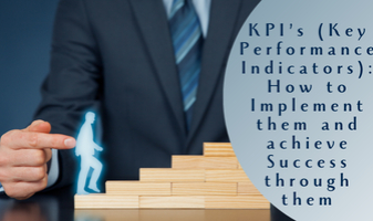 KPI's (Key Performance Indicators): How to Implement them and achieve Success through them