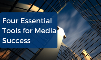 Four Essential Tools for Media Success
